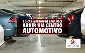 5 dicas imperdíveis para você abrir um centro automotivo