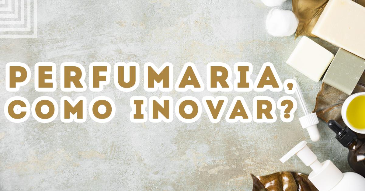 Perfumaria, como inovar?